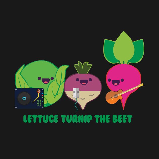 Lettuce Turnip the Beet - Oaklands Staff